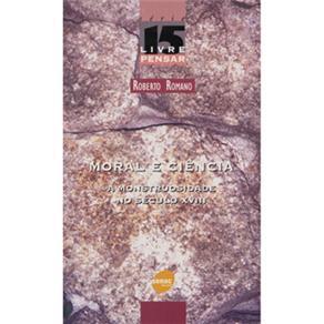 Moral e Ciência: a Monstruosidade no Século Xviii - Volume 15 - Roberto Romano