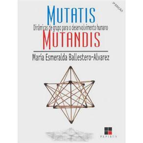 Mutatis Mutandis - Vol. 1: Dinâmicas de Grupo para o Desenvolvimento Humano - Coleção Catálogo Geral