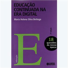 Educação Continuada na Era Digital - Vol.18 - Coleção Questões da Nossa Època (2010 - Edição 2)