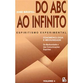 Do Abc ao Infinito: Espiritismo Experimental - Volume 4 - José Náufel