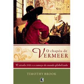 O Chapéu de Vermeer - Timothy Brook