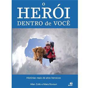 Heroi Dentro de Voce, o - Historias Reais de Atos Heroicos