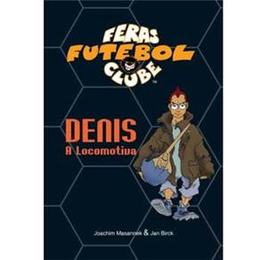 Denis: a Locomotiva - Vol. 5 - Coleção Feras Futebol Clube