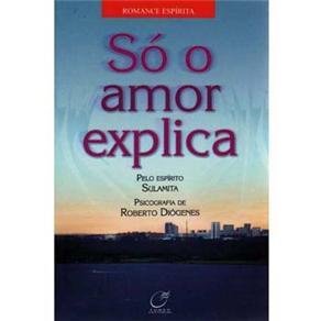 So o Amor Explica