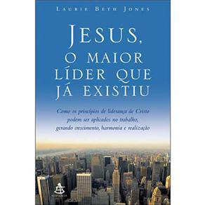 Jesus, o Maior Líder Que Já Existiu