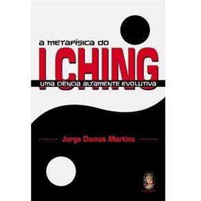Metafisica do I Ching, a - uma Ciencia Altamente Evolutiva