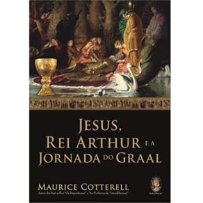 Jesus, Rei Arthur e a Jornada do Graal