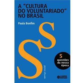 Cultura do Voluntariado no Brasil - Vol. 5 - Coleção Questões da Nossa Época, A