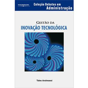 Gestão da Inovação Tecnológica - Coleção Debates em Administração