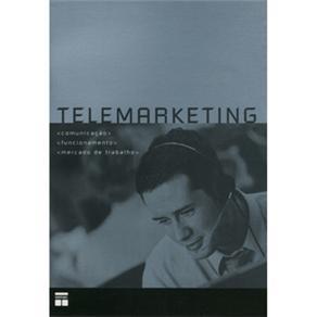 Telemarketing - Comunicacao, Funcionamento e Mercado de Trabalho