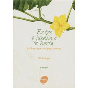Entre o Jardim e a Horta - as Flores Que Vao para a Mesa
