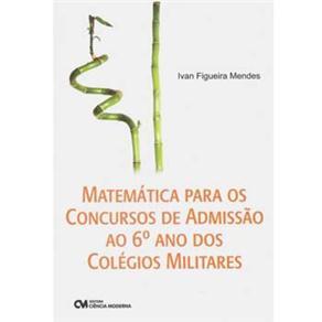 Matemática para os Concursos de Admissão ao 6º Ano dos Colégios Militares - Ivan Figueira Mendes