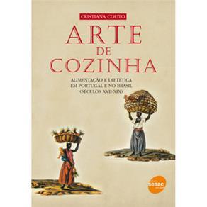 Arte de Cozinha: Alimentação e Dietetica em Portugual e no Brasil, Seculos
