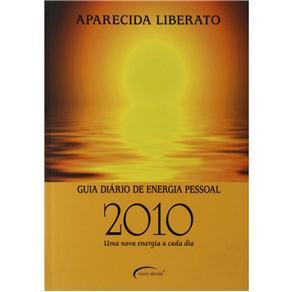 Guia Diário de Energia Pessoal 2010: uma Nova Energia a Cada Dia - Aparecida Liberato