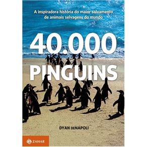40.000 Pinguins: a Inspiradora História do Maior Salvamento de Animais Selvagens do Mundo