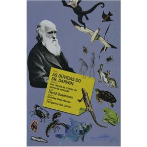 Grandes Descobertas - as Dúvidas do Sr. Darwin: um Retrato do Criador da Teoria da Evolução - David Quammen