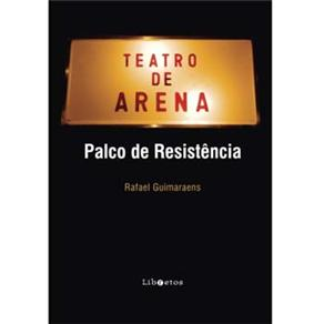 Teatro de Arena: Palco de Resistência