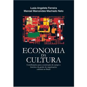 Livro-economia da Cultura: Contribuições para a Construção do Campo e Histórico da Gestão de Organizações Culturais no Brasil- Lusia An