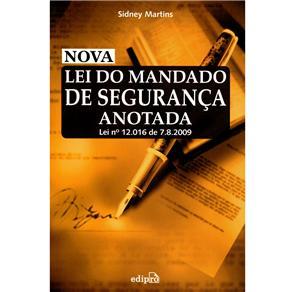 Nova Lei de Mandado de Segurança Anotada: Lei Nº 12, 016 de 07.08.2009