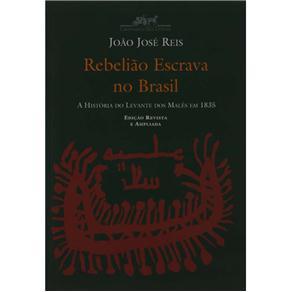 Rebelião Escrava no Brasil: a Historia do Levante dos Malês em 1835 - João José Reis