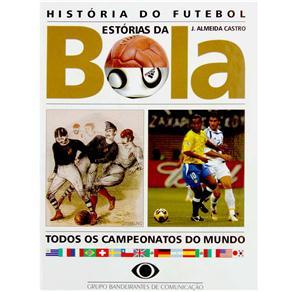 Histórias do Futebol: Estórias da Bola: Todos os Campeonatos do Mundo - J. Almeida Castro.