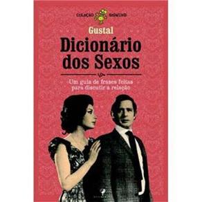 Dicionario dos Sexos - um Guia de Frases Feitas para Discutir a Relacao