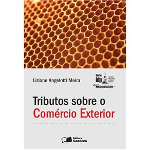 Tributos Sobre o Comércio Exterior - Liziane Angelotti Meira