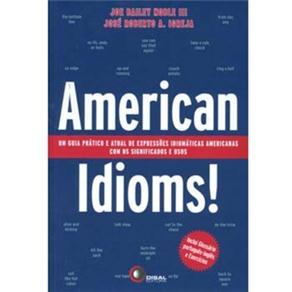 American Idioms! - um Guia Pratico e Atual de Expressoes Idiomaticas Americanas Com os Significados