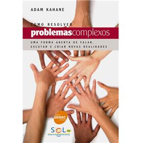 Como Resolver Problemas Complexos - uma Forma Aberta de Falar, Escutar e Cr