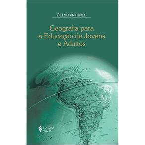 Geografia para a Educação de Jovens e Adultos - Celso Antunes