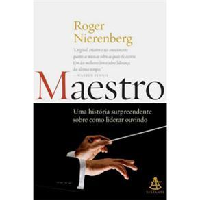 Maestro: uma História Surpreendente Sobre Como Liderar Ouvindo