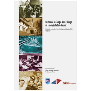 Nossa Vida no Colegio Nova Friburgo da Fundacao Getulio Vargas - Relatos de uma Notavel Experiencia