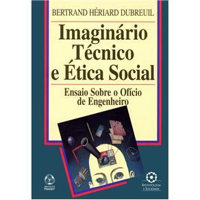 Epistemologia e Sociedade - Imaginário Técnico e Ética Social: Ensaio Sobre o Ofício de Engenheiro