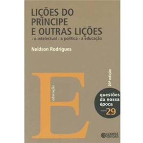 Questões da Nossa Época - Lições do Príncipe e Outras Lições: o Intelectual, a Política, a Educação - Volume 29 - Neidson Rodrigues