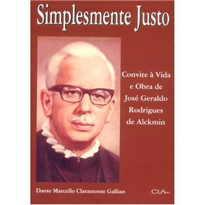 Simplesmente Justo: Convite à Vida e Obra de José Geraldo Rodrigues de Alckmin - Dante Marcello Claramonte Gallian