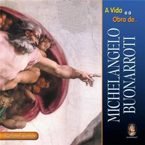 A Vida e a Obra de Michelangelo Buonarroti