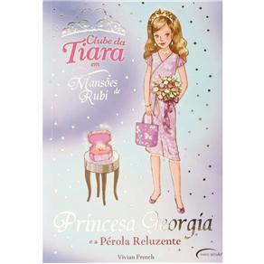 Clube da Tiara - Princesa Georgia e a Pérola Reluzente - Volume 15 - Vivian French