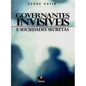 Governantes Invisíveis e Sociedades Secretas - Serge Hutin