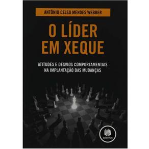 O Líder em Xeque: Atitudes e Desvios Comportamentais na Implantaçao das Mudanças - Antônio Celso Mendes Webber