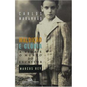 Maldicao e Gloria - a Vida e o Mundo do Escritor Marcos Rey