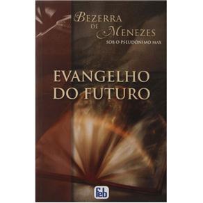 Evangelho do Futuro - Bezerra de Menezes Sob o Pseudônimo Max