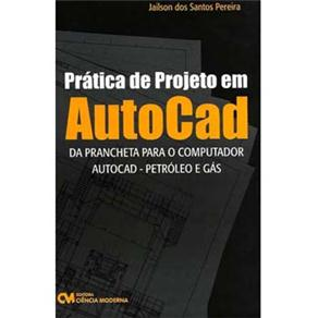 Pratica de Projeto em Autocad - da Prancheta para o Computador Autocad - Petroleo e Gas