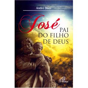José: Pai do Filho de Deus - André Doze
