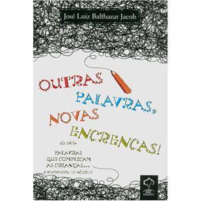 Outras Palavras, Novas Encrencas - José Luiz Balthazar Jacob