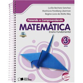 Fazendo e Compreendendo Matemática - 3º Ano do Ensino Fundamental - Manhucia P. Liberman