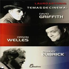 Temas de Cinema: David Griffith, Orson Welles e Stanley Kubrick