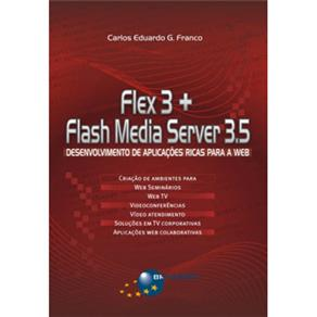 Flex 3 + Flash Media Server 3.5 - Desenvolvimento de Aplicacoes Ricas Para
