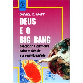 Crença e Razão - Deus e o Big Bang: Descobrir a Hharmonia Entre a Ciência e a Espiritualidade