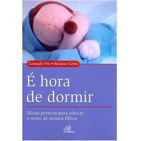 Hora de Dormir: Ideias Práticas para Educar o Sono de Nossos Filhos - Coleção Conviver, É