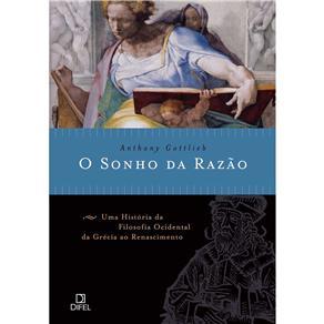 O Sonho da Razão: uma História da Filosofia da Grécia ao Renascimento